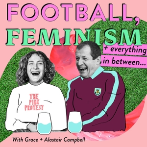 Football, Feminism & Everything in Between by Alastair Campbell & Grace Campbell
