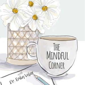 The Mindful Corner Podcast by Dr. Erika Velez