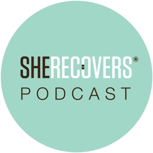SHE RECOVERS Podcast by SHE RECOVERS®