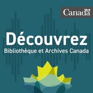 Découvrez Bibliothèque et Archives Canada : votre histoire, votre patrimoine documentaire by Bibliothèque et Archives Canada