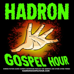 Hadron Gospel Hour by Hadron Gospel Hour