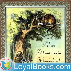 Alice's Adventures in Wonderland by Lewis Carroll by Loyal Books