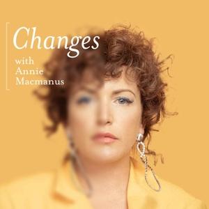 Changes with Annie Macmanus by Annie Macmanus
