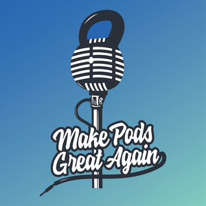 MAKE PODS GREAT AGAIN™ by JOHN WOOLEY & NIKI BRAZIER