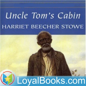 Uncle Tom's Cabin by Harriet Beecher Stowe by Loyal Books