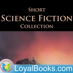 Short Science Fiction Collection by Various by Loyal Books