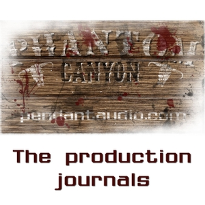 Phantom Canyon audio drama Production Journals by Pendant Productions