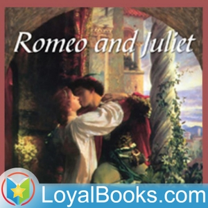 Romeo and Juliet by William Shakespeare by Loyal Books