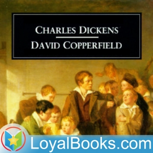 David Copperfield by Charles Dickens by Loyal Books