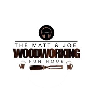 The Matt and Joe Woodworking Fun Hour by Matt Kenney & Joe Faraoni