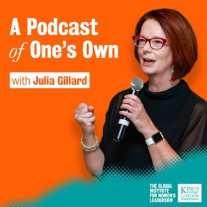 A Podcast of One's Own with Julia Gillard by A Podcast of One's Own with Julia Gillard