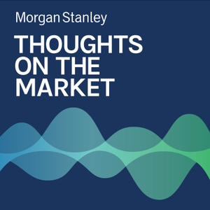 Thoughts on the Market by Morgan Stanley