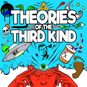 Theories of the Third Kind by Conspiracy Theories, Aliens, Paranormal, Demons, Occult, Bigfoot, Reptilians, Cryptozoology, Conspiracies, Supernatural, UFOs