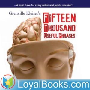 Fifteen Thousand Useful Phrases by Grenville Kleiser by Loyal Books