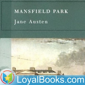 Mansfield Park by Jane Austen by Loyal Books