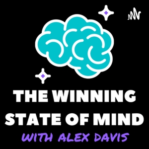 The Winning State of Mind with Alex Davis by The Winning State of Mind with