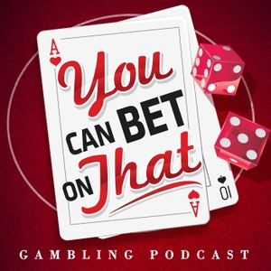 Gambling Podcast: You Can Bet on That by You Can Bet on That