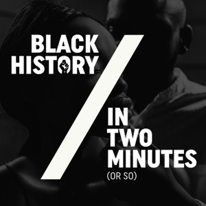 Black History in Two Minutes (or so) by Be Woke Presents...