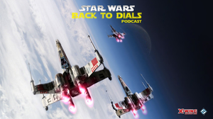 Back To Dials by Back To Dials: Star Wars X-Wing Miniatures Podcast