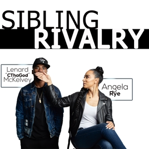 "Sibling Rivalry Podcast by Angela Rye and Lenard ""CThaGod"" Mckelvey"