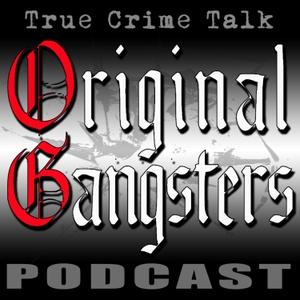 Original Gangsters, a True Crime Talk Podcast by Original Gangsters, a true crime talk podcast
