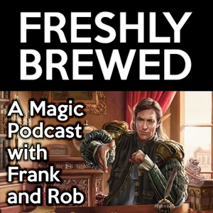 Freshly Brewed: An MTG Podcast by Frank T. Lepore and Robert Castillo