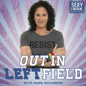 Out In Left Field with Dana Goldberg by Dana Goldberg