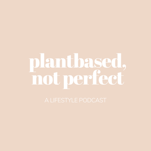 Plantbased, Not Perfect by Elizabeth Coe