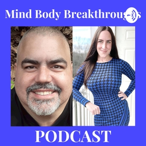 Mind Body BREAKTHROUGHS Podcast by Mind Body Breakthroughs Podcast