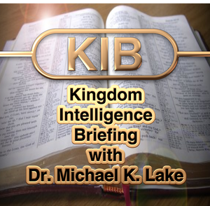 Kingdom Intelligence Briefing by Dr. Michael K. Lake