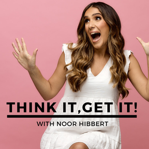 Think It, Get It! by Noor Hibbert
