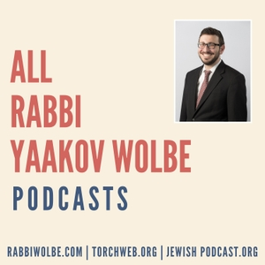 All Rabbi Yaakov Wolbe Podcasts by TORCH Podcasts (Houston, Texas)