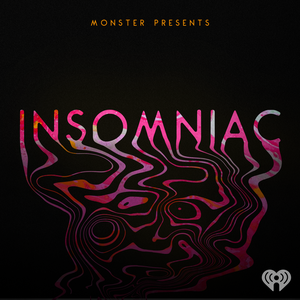 Monster Presents: Insomniac by iHeartRadio & Tenderfoot TV