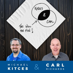 Kitces and Carl - Real Talk for Real Financial Advisors by Michael Kitces, MSFS, MTAX, CFP and Carl Richards, CFP