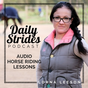Daily Strides Podcast for Equestrians by Lorna Leeson