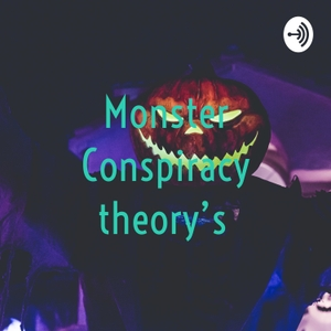 Monster Conspiracy theory's by Arkael Peterson
