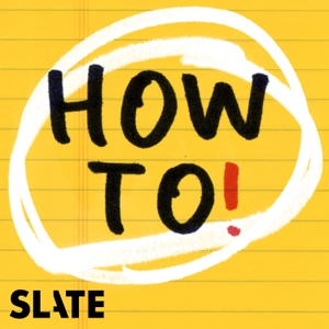 How To! With Charles Duhigg by Slate Podcasts