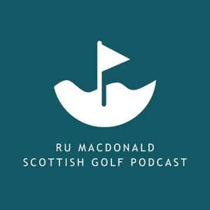 Ru Macdonald - Scottish Golf Podcast by Ru Macdonald - Scottish Golf Podcast