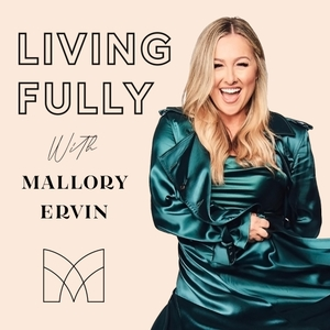 Living Fully with Mallory Ervin by Mallory Ervin