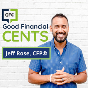 The Good Financial Cents Show w/ Jeff Rose, CFP® by Jeff Rose, CFP®