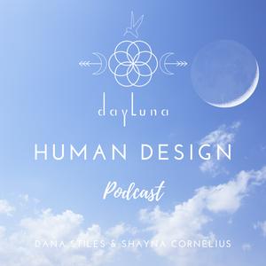 DayLuna Human Design Podcast by Shayna Cornelius and Dana Stiles