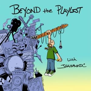 Beyond the Playlist with JHammondC by JHammondC