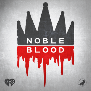 Noble Blood by iHeartRadio & Aaron Mahnke