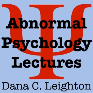 Abnormal Psychology Lectures by Dana C. Leighton