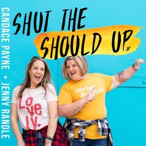 Shut the Should Up with Candace Payne + Jenny Randle by Candace Payne + Jenny Randle