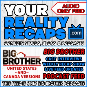 Your Reality Recaps: Big Brother Podcast by Eric Curto