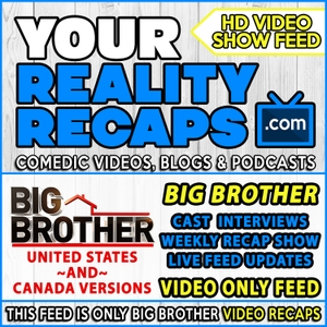 Your Reality Recaps: Big Brother Video Recaps by Eric Curto