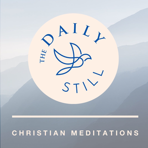 The Daily Still Podcast - Guided Christian Meditations and Devotions by Cindy L. Helton