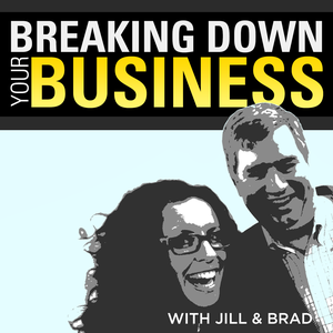 Breaking Down Your Business | Small Business | Business Owners | Entrepreneurship | Leadership by Jill Salzman and Brad Farris