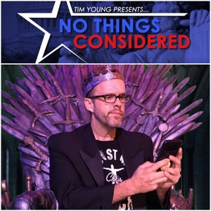 No Things Considered with Tim Young by NoThingsConsidered